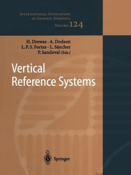 Vertical Reference Systems (International Association of Geodesy Symposia) Hermann Drewes, Alan H. Dodson, Luiz P.S. Fortes and Laura Sanchez