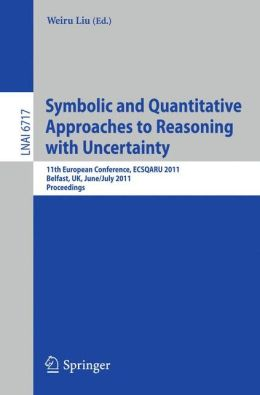 Symbolic and Quantitative Approaches to Reasoning with Uncertainty: 11th European Conference, ECSQARU 2011, Belfast, UK, June 29-July 1, 2011, ... / Lecture Notes in Artificial Intelligence) Weiru Liu