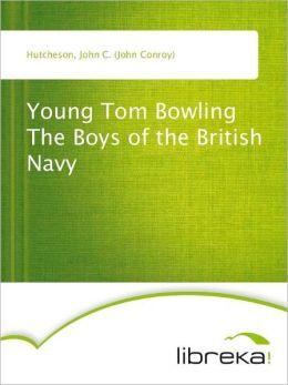 Young Tom Bowling - The Boys of the British Navy John C. (John Conroy) Hutcheson