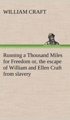 Running a Thousand Miles for Freedom or, The Escape of William and Ellen Craft From Slavery (Dodo Press) William Craft and Ellen Craft