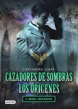 Ángel mecánico (Clockwork Angel) by Cassandra Clare ...