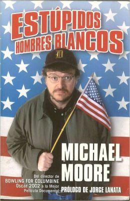 Estupidos hombres blancos Michael Moore and Miguel Izquierdo Ramon